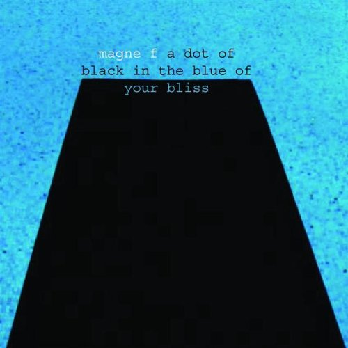 A DOT OF BLACK IN THE BLUE OF YOUR BLISS