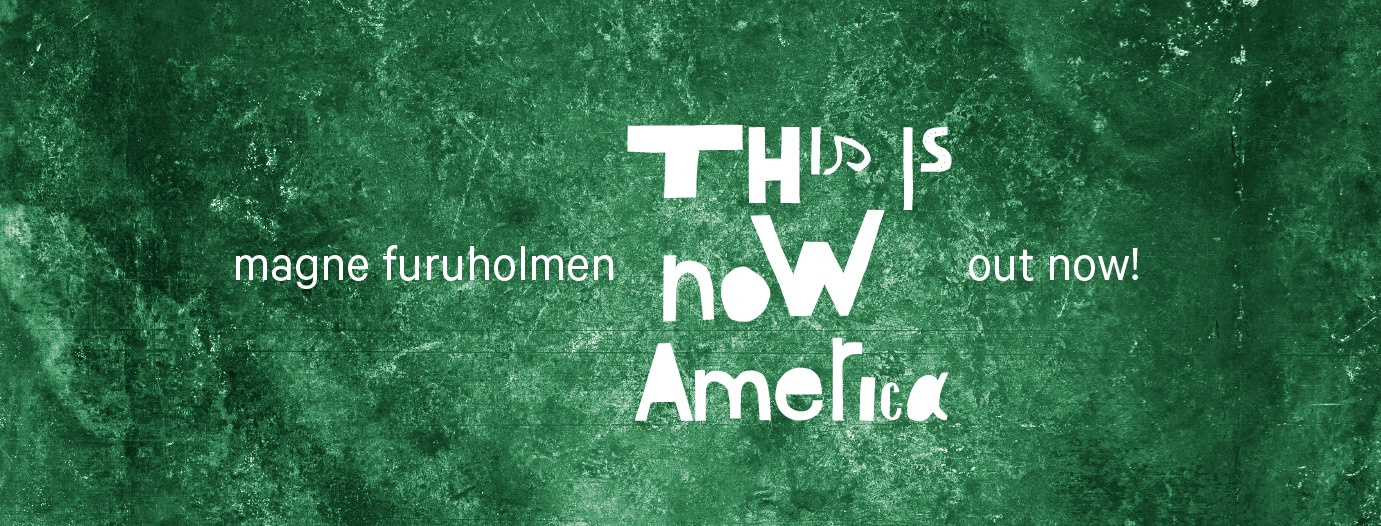 This is Now America - Magne Furuholmen